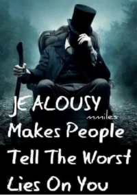 Abraham Lincoln: jealousy hunter: JEALOUSY  Makes People  Tell The Worst  Lies On You Abraham Lincoln: jealousy hunter