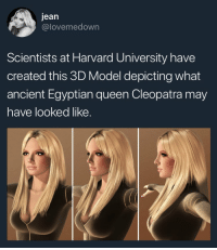 Harvard: jean  @lovemedown  Scientists at Harvard University have  created this 3D Model depicting what  ancient Egyptian queen Cleopatra may  have looked like