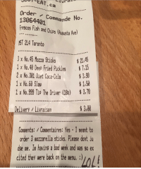 "Bad, Coca-Cola, and Food: JEAT.ca  Order  Com  13064401tmmande No-  es Fish nd Chus (Aasta h)  T 2L4 Toronto  3 x No.45 Mozza Sticks  21,45  IX No,4 Ueep Fried Pickles  2 x No.301 Diet Coca-Cola %  1 x No.68 SLaw  1 x No.999 Tip The Driver (10%)  $ 3.9  $1,50  $ 3,78  3,00  Conments: Commentaires: Yes I meant to  dge me. In having a bad week and uas so ex  Delivery Livraison  order 3 mozzarella sticks. Please dont ju  cited they were back on the nenu.:)  yol <p><a href=""http://memehumor.tumblr.com/post/158073560249/self-conscious-takeout-customer-writes-note-to"" class=""tumblr_blog"">memehumor</a>:</p>  <blockquote><p>Self-conscious takeout customer writes note to employees defending the insane amount of fried food they ordered.</p></blockquote>"