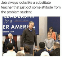 Blackpeopletwitter, Energy, and God: Jeb always looks like a substitute  teacher that just got some attitude from  the problem student  fora shitheadsteve  ER AMERI  EB2016.COM <p>He will show you energy so help him god (via /r/BlackPeopleTwitter)</p>