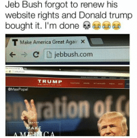 😂😂😂 From @masipopal: Jeb Bush forgot to renew his  website rights and Donald trump  bought it. I'm done  Make America Great Agai  iebbush.com  TRUMP  EAT ACAIN  POSITIONS STATES CETINVOLVED MEDIA  HOP DO  @MasiPopal 😂😂😂 From @masipopal