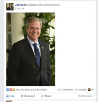 jeb liking his own profile picture (via the group post aesthetics): Jeb Bush updated their profile picture.  2 hrs  DOE: You, Jeb Bush and 8.8K others  947 Comments 211 Shares  Top Comments  Like Comment  A Share jeb liking his own profile picture (via the group post aesthetics)