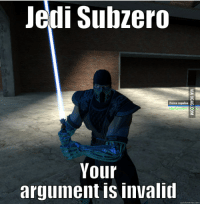 quickmeme: Jedi Subzero  Force repulse  Your  argument is invalid  quickmeme com