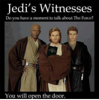 You will convert...: Jedi's Witnesses  Do you have a moment to talk about The Force?  You will open the door. You will convert...