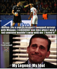 """Gianluigi Buffon, you are a true legend and an inspiration to everyone.: Jeep  Buffon: As a sign of respect I swapped jerseys  with Mbappe, I remember one time when I was a  kid someone wouldn't swap with me-l hated it""""  Fb.com/  Troll Football  My Legend, My Idol Gianluigi Buffon, you are a true legend and an inspiration to everyone."""