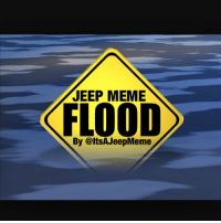 Good morning Jeepers put on your high waters and enjoy the FLOOD!: JEEP MEME  FLOOD  By @ltSA JeepMeme Good morning Jeepers put on your high waters and enjoy the FLOOD!