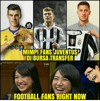 Football, Instagram, and Memes: Jeep  odidas  MIMPIEFANS JUVENTUS  DIIBURSATRANSFER  instagram -jarinto  NE  FOOTBALL FANS RIGHT NOW Ternyata juventini pinter nyotoshop juga 😅