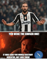Soccer, Jeep, and Juventus: Jeep  YOU WERE THE CHOSEN ONE!  IT WASSAIDYOUWOULDDESTROY  JUVENTUS, NOTJOIN THEM!  img flip-com Napoli fans watching Gonzalo Higuain score the winner for Juventus.