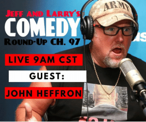Going LIVE in just a few with comedian John Heffron! Tune in to the Weekly Round Up on @siriusxm Channel 97!: JEFF  AND LARRY'S  COMEDY  ROUND-UP CH. 97  LIVE 9AM CST  GUEST:  JOHN HEFFRON Going LIVE in just a few with comedian John Heffron! Tune in to the Weekly Round Up on @siriusxm Channel 97!