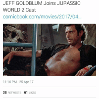 JeffGoldblum will join ChrisPratt and Bryce Dallas Howard in the sequel to JurassicWorld, slated for June 2018... ______ which is your favorite? Jurassic Park or Jurassic World? _______ @pmwhiphop @pmwhiphop pmw: JEFF GOLDBLUM Joins JURASSIC  WORLD 2 Cast  comicbook.com/movies/2017/04...  11:16 PM 25 Apr 17  38  RETWEETS  61  LIKES JeffGoldblum will join ChrisPratt and Bryce Dallas Howard in the sequel to JurassicWorld, slated for June 2018... ______ which is your favorite? Jurassic Park or Jurassic World? _______ @pmwhiphop @pmwhiphop pmw