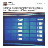 what is no?: Jeff May  Follow  eheytherejeffro  s there a funnier moment in television history  than this snapshot of Teen Jeopardy?  $200  3200  $400 $400  $00  $000  $1000  $1000 what is no?