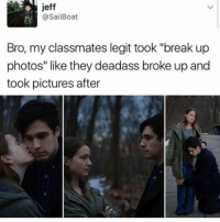"Deadass, Girl Memes, and Boat: jeff  @Sail Boat  Bro, my classmates legit took ""break up  photos"" like they deadass broke up and  took pictures after This is a thing I could get into"