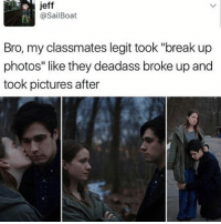 "Memes, Break, and Camera: jeff  @Sail Boat  Bro, my classmates legit took ""break up  photos"" like they deadass broke up and  took pictures after The camera guy probably laughed for hours"