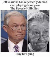 Lying, Jeff Sessions, and Beverly Hillbillies: Jeff Sessions has repeatedly denied  ever playing Granny on  The Beverly Hillbillies  I say he's lying