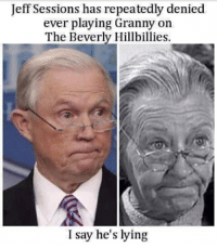 Lying, Got, and Jeff Sessions: Jeff Sessions has repeatedly denied  ever playing Granny on  The Beverly Hillbillies  I say he's lying We got evidence