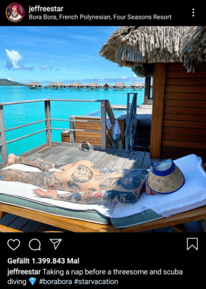 This dude lmao: jeffreestar  Bora Bora, French Polynesian, Four Seasons Resort  Gefällt 1.399.843 Mal  jeffreestar Taking a nap before a threesome and scuba  diving  This dude lmao