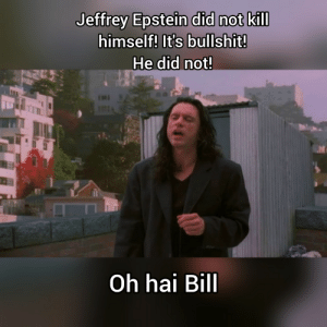 Johnny get suicided!: Jeffrey Epstein did not kill  himself! It's bullshit!  He did not!  Oh hai Bill Johnny get suicided!