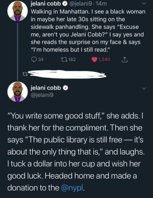 """You think you are alone, and then you read."": jelani cobb  Walking in Manhattan. I see a black woman  in maybe her late 30s sitting on the  sidewalk panhandling. She says ""Excuse  me, aren't you Jelani Cobb?"" 