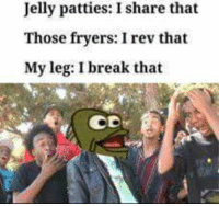 SpongeBob, Break, and Fred: Jelly patties: I share that  Those fryers: I rev that  My leg: I break that