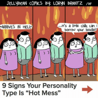 """Clean up on aisle YOU.: JELLYBEAN COMICS By LORYN BRANTZ /BF  ...it's a little chily can I  ARRIVES IN HELL  borrow your hoodie?  9 Signs Your Personality  Type Is """"Hot Mess"""" Clean up on aisle YOU."""