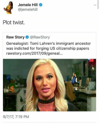 why is she giving off donald trump vibes in this: Jemele Hill  @jemelehil  Plot twist.  Raw Story@RawStory  Genealogist: Tomi Lahren's immigrant ancestor  was indicted for forging US citizenship papers  rawstory.com/2017/09/geneal...  9/7/17, 7:19 PM why is she giving off donald trump vibes in this