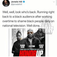 From the desk of JemeleHill: Jemele Hill  @jemelehill  EME  Well, well, look who's back. Running right  back to a black audience after working  overtime to shame black people daily on  national television. Well done  LERTCOM  DAMON CAM RON DASH  DASH  FROM EXECUTIVE PRODUCER KANYE WEST  STACEY  HONOR  IP From the desk of JemeleHill