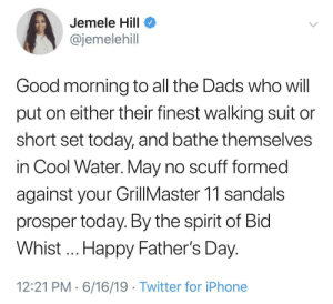 Happy Father's Day y'all by unimaginativeuser110 MORE MEMES: Jemele Hill  @jemelehill  Good morning to all the Dads who will  put on either their finest walking suit  short set today, and bathe themselves  in Cool Water. May no scuff formed  against your GillMaster 11 sandals  prosper today. By the spirit of Bid  Whist.. Happy Father's Day.  12:21 PM 6/16/19 Twitter for iPhone Happy Father's Day y'all by unimaginativeuser110 MORE MEMES