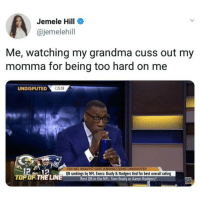Aaron Rodgers, Blackpeopletwitter, and Grandma: Jemele Hill  @jemelehill  Me, watching my grandma cuss out my  momma for being too hard on me  UNDISPUTED  725.18  121a  TOP OF THE LINE  NFL ANALYST GREG JENNINGS JOINS UNDISPUTED  QB rankings by NFL Execs: Brady & Rodgers tied for best overall rating  Best QB in the NFL: Tom Brady or Aaron Rodgers?  SKIP <p>Then she asks if I'm hungry (via /r/BlackPeopleTwitter)</p>
