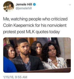 Colin Kaepernick, Dank, and Memes: Jemele Hill  @jemelehill  Me, watching people who criticized  Colin Kaepernick for his nonviolent  protest post MLK quotes today  1/15/18, 9:55 AM Change My Mind by Starhazenstuff MORE MEMES