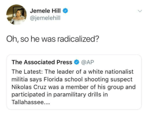 Vanilla ISIS is spitting fire again: Jemele Hill  @jemelehill  Oh, so he was radicalized?  The Associated Press @AP  The Latest: The leader of a white nationalist  militia says Florida school shooting suspect  Nikolas Cruz was a member of his group and  participated in paramilitary drills in  Tallahassee. Vanilla ISIS is spitting fire again