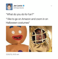 "Amazon, Halloween, and Memes: Jen Lewis  @this jenlewis  What do you do for fun?""  ""I like to go on Amazon and zoom in on  Halloween costumes""  22/8/15, 6:03 am to see the face of pain look inside the helmet"