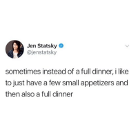 Funny, Balance, and Like: Jen Statsky *  @jenstatsky  sometimes instead of a full dinner, i like  to just have a few small appetizers and  then also a full dinner Balance is important