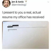 tonic: jen & tonic Y  @jennieology  I present to you a real, actual  resume my office has received  JENNIFER  hotmail,com  Work Experience  ldk