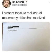 Mood, Work, and Hotmail: jen & tonic Y  @jennieology  I present to you a real, actual  resume my office has received  JENNIFER  @hotmail.com  Work Experience  ldk Current mood