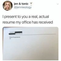 Funny, Work, and Hotmail: jen & tonic Y  @jennieology  I present to you a real, actual  resume my office has received  JENNIFER  @hotmail.com  Work Experience  ldk Welcome aboard 🎉