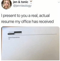 The most concerning thing here is a HOTMAIL ACCOUNT!: jen & tonic Y  @jennieology  I present to you a real, actual  resume my office has received  JENNIFER  ghotmail.com  Work Experience  ldk The most concerning thing here is a HOTMAIL ACCOUNT!