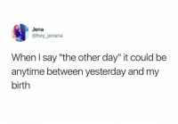 "Time is defenseless against the English language.: Jena  @hey jenana  When l say ""the other day"" it could be  anytime between yesterday and my  birth Time is defenseless against the English language."