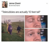 "Memes, Teletubbies, and 🤖: Jenna Chami  @JennaChami  Teletubbies are actually 10 feet tall"" Luckily they weren't part of my childhood"