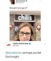 Chilis, God, and Memes: Jenna Fischer  ajenna fischer  Should Itry to go in?  ChiliS  Chili's Grill & Bar  Chilis  Cajennafischer we hope you felt  God tonight. oh wow