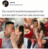 Memes, Nails, and Boyfriend: Jenna  @goodgaljenjen  My cousin's boyfriend proposed to her  but she didn't have her nails done Imao Post 1494: I've never said this before but hOLY SHET