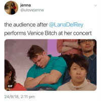 Bitch, Gif, and Memes: jenna  @ulovejenna  the audience after @LanaDelRey  performs Venice Bitch at her concert  GIF  24/9/18, 2:11 pm follow my twitter link in bio xoxoxo