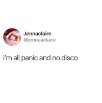 For real tho: Jennaclaire  @jennaaclaire  i'm all panic and no disco For real tho