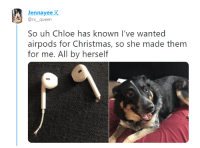 Christmas, Tumblr, and Queen: Jennayee  rx queen  So uh Chloe has known l've wanted  airpods for Christmas, so she made them  for me. All by herself awesomacious:  It's the intention that matters.
