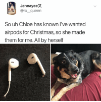 Christmas, Memes, and Queen: JennayeeX  @rx_queen  So uh Chloe has known l've wanted  airpods for Christmas, so she made  them for me. All by herself Post 1817: y the hELL havent u followed @kalesaladanimals yet