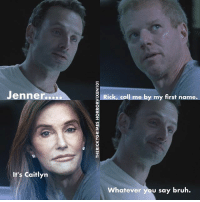Bruh, Memes, and Tbt: Jenne  It's Caitlyn  Rick, call me by my first name  Whatever  you say bruh. tbt thewalkingdead