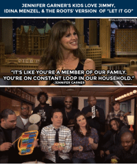 """<p>Jennifer Garner&rsquo;s kids <a href=""""http://www.nbc.com/the-tonight-show/segments/12851"""" target=""""_blank"""">LOVE Jimmy, Idina Menzel, and The Roots&rsquo; version of Let It Go from Frozen</a>!<img alt="""""""" src=""""https://78.media.tumblr.com/4b8c2e3a002554cf81f3ba89b0c6a029/tumblr_ncon45Sx1J1qhub34o4_r1_500.jpg""""/></p> <p>Watch the original video they love so much <a href=""""https://www.youtube.com/watch?v=17QQcK4l6Yw&amp;index=33&amp;list=PLykzf464sU9-uj2DvWN3k3S6k_EPDw9pN"""" target=""""_blank"""">here</a>!</p>: JENNIFER GARNER'S KIDS LOVE JIMMY,  I DINA MENZEL, & THE ROOTS' VERSION OF """"LET IT GO   #FALLONTONIGHT  """"IT'S LIKE YOU'RE AMEMBEROFOUR FAMILY.  YOU'RE ON CONSTANT LOOP INOUR HOUSEHOLD.""""  JENNIFER GARNER   TH  RT <p>Jennifer Garner&rsquo;s kids <a href=""""http://www.nbc.com/the-tonight-show/segments/12851"""" target=""""_blank"""">LOVE Jimmy, Idina Menzel, and The Roots&rsquo; version of Let It Go from Frozen</a>!<img alt="""""""" src=""""https://78.media.tumblr.com/4b8c2e3a002554cf81f3ba89b0c6a029/tumblr_ncon45Sx1J1qhub34o4_r1_500.jpg""""/></p> <p>Watch the original video they love so much <a href=""""https://www.youtube.com/watch?v=17QQcK4l6Yw&amp;index=33&amp;list=PLykzf464sU9-uj2DvWN3k3S6k_EPDw9pN"""" target=""""_blank"""">here</a>!</p>"""
