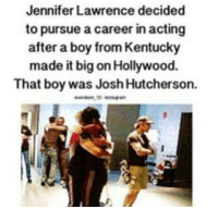 I love this story!! ^_^ Clove Is My Four Leaf Clover - I Am Dauntless: Jennifer Lawrence decided  to pursue a career in acting  after a boy from Kentucky  made it big on Hollywood.  That boy was Josh Hutcherson. I love this story!! ^_^ Clove Is My Four Leaf Clover - I Am Dauntless