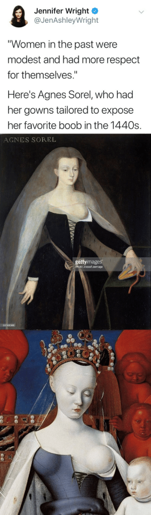 "garbagefingers:an icon, I stan: Jennifer Wright ^  @JenAshleyWright  Women in the past were  modest and had more respect  for themselves""  Here's Agnes Sorel, who had  her gowns tailored to expose  her favorite boob in the 1440s.   AGNES SOREL  gettyimages  Photo Josse/Leemage  587490966 garbagefingers:an icon, I stan"