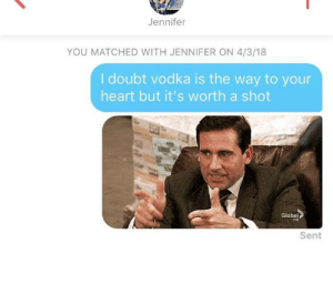 """Puns, Heart, and Vodka: Jennifer  YOU MATCHED WITH JENNIFER ON 4/3/18  I doubt vodka is the way to your  heart but it's worth a shot  Global  HD  Sent Her bio said """" vodka and avocados is the way to my heart"""" did. I do this right ? Also I hate my self for using puns"""