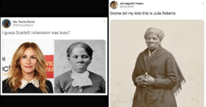 Internet Reacts To Julia Roberts Portraying Harriet Tubman: Jenniggafer Hopez  @Asia Bean  Gonna tell my kids this is Julia Roberts  Yes, You're Racist  @YesYoureRacist  I guess Scarlett Johansson was busy?  WE  FAR  ct Internet Reacts To Julia Roberts Portraying Harriet Tubman